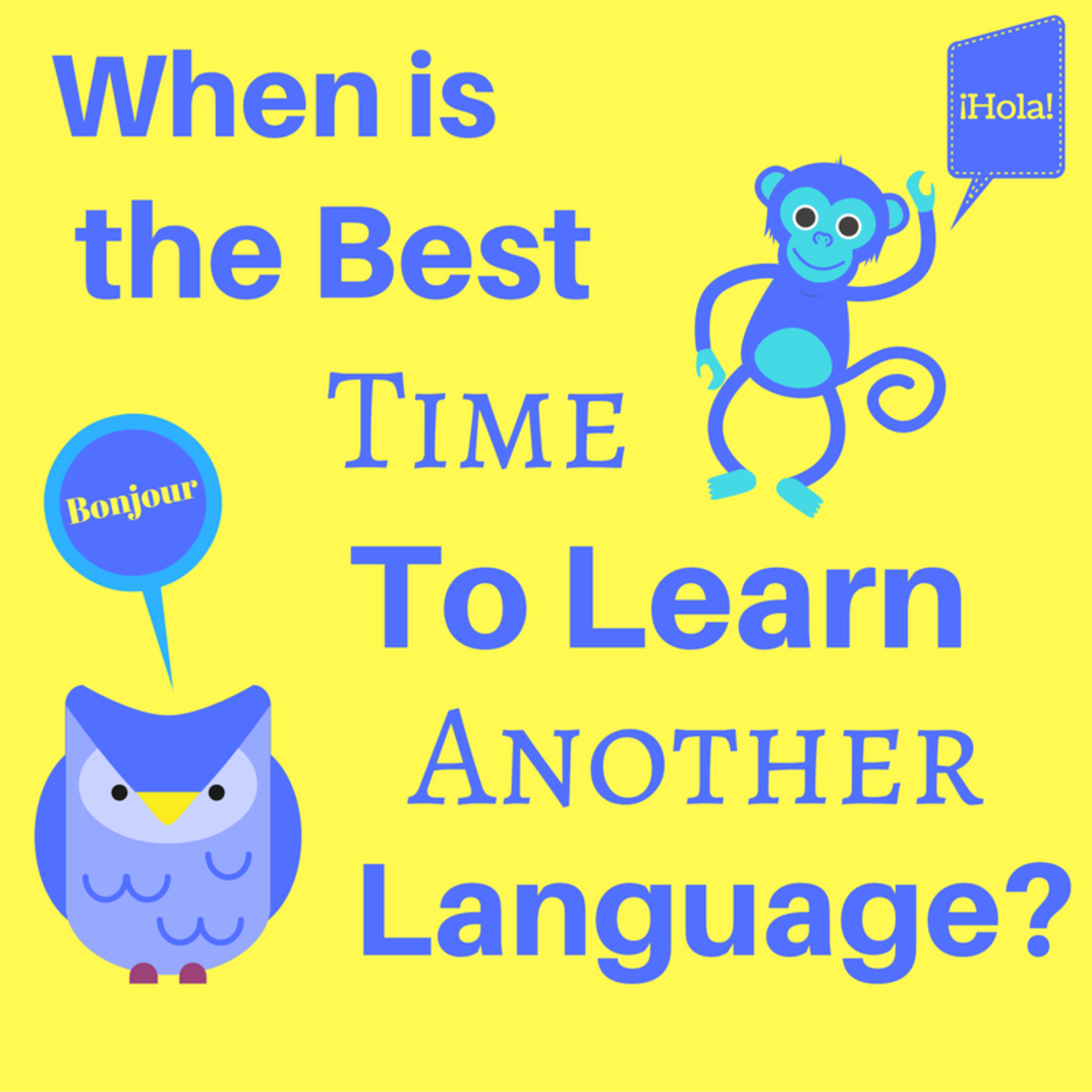 Second Language Learning: Best Time to Learn, How, and Why