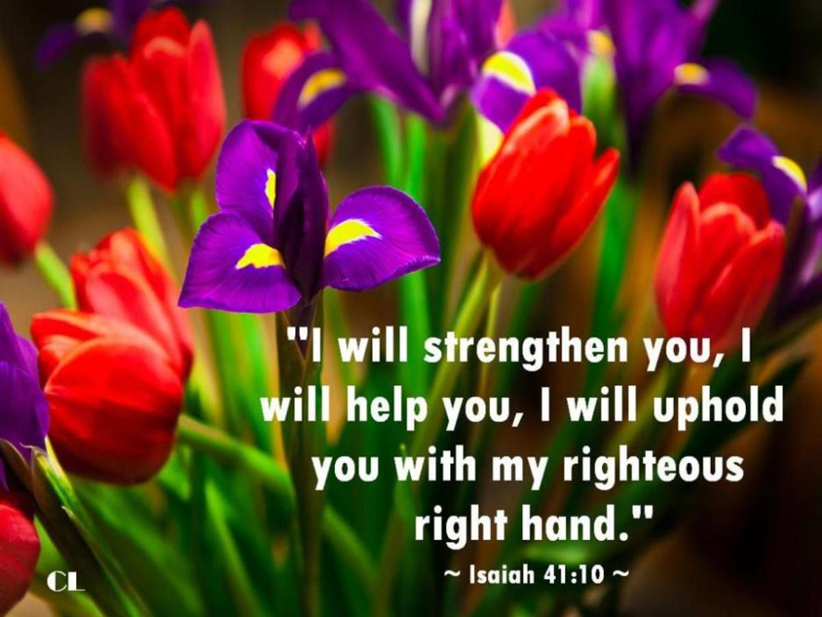 I will strengthen you and help you; I will uphold you with my righteous right hand.