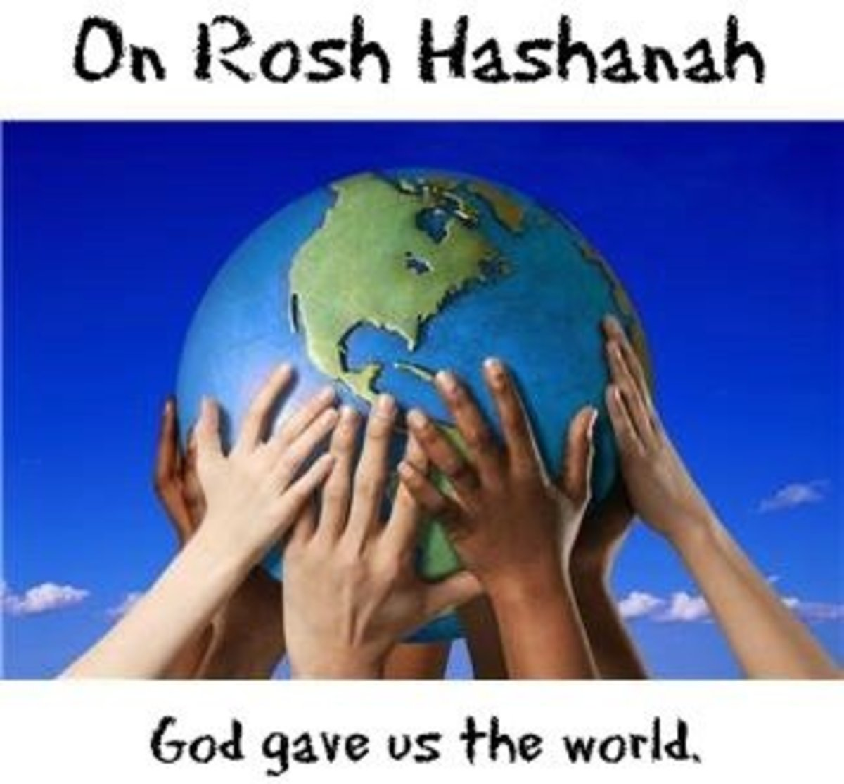 Rosh Hashanah is the birthday of the world.
