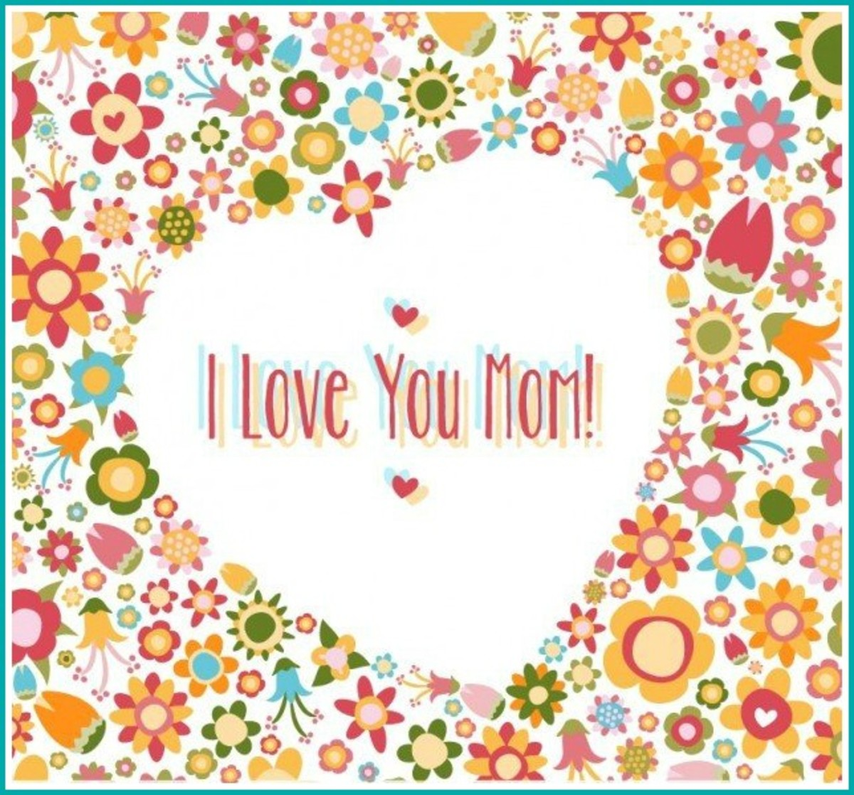 'I Love You Mom!' Card with Heart and Flowers