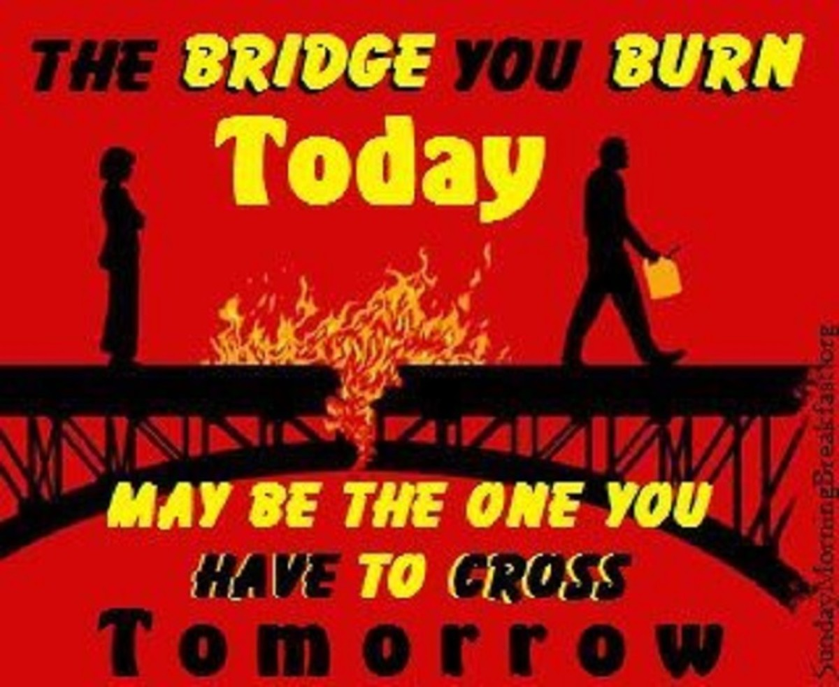 Never Burn a Bridge You May Need to Cross Back Over