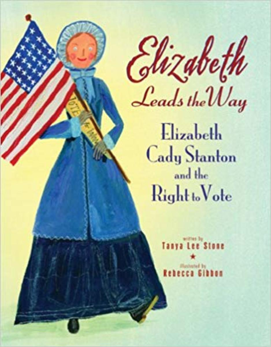 Elizabeth Leads the Way: Elizabeth Cady Stanton and the Right to Vote by Tanya Lee Stone - Book images are from amazon .com.