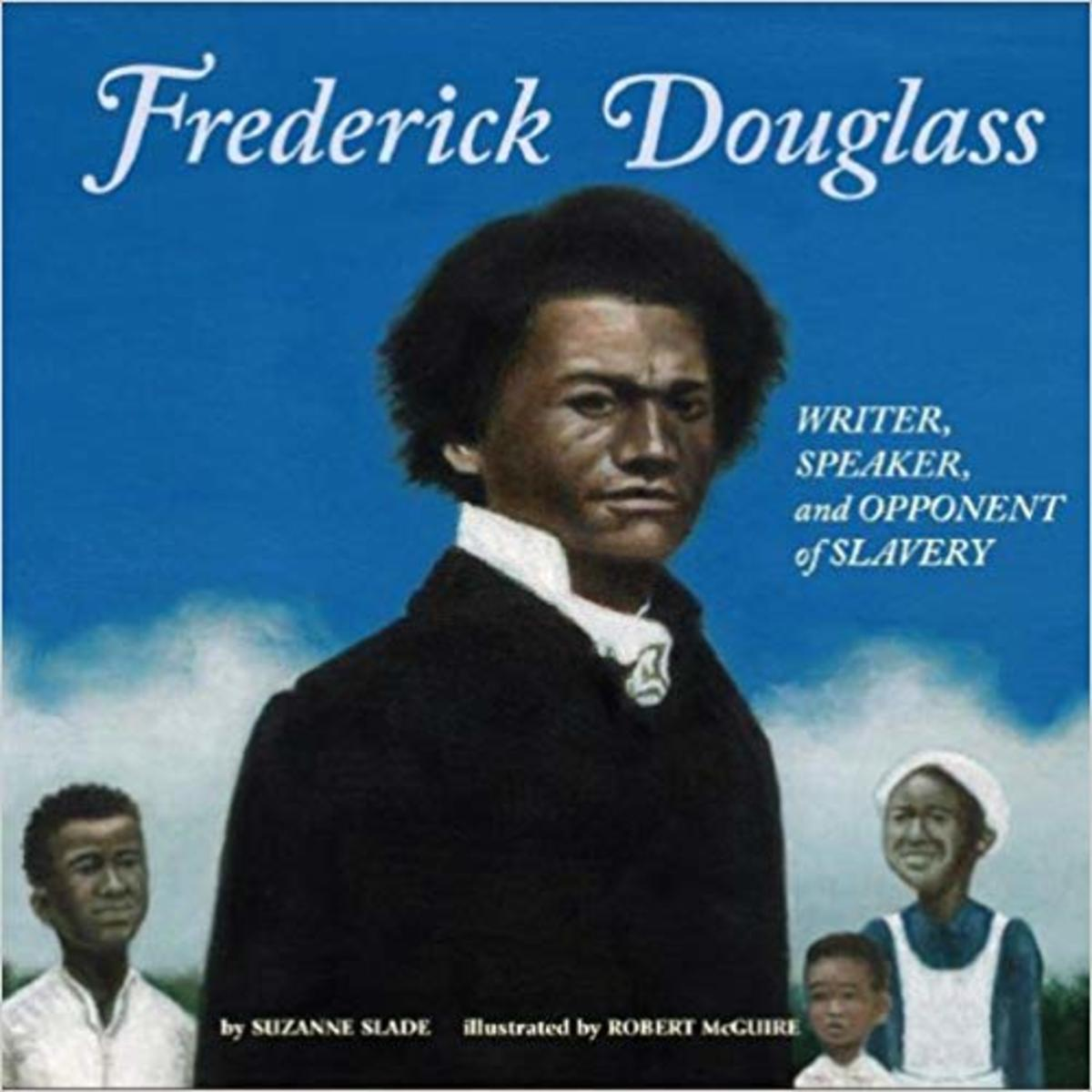 Frederick Douglass: Writer, Speaker, and Opponent of Slavery by Suzanne Slade