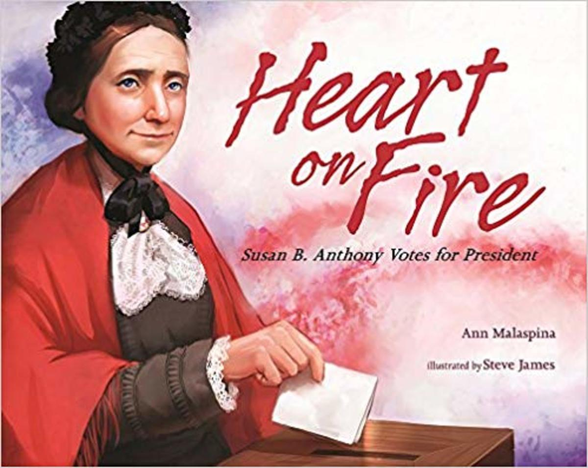 Heart on Fire: Susan B. Anthony Votes for President by Ann Malaspina