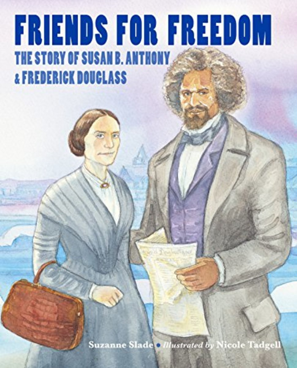 Friends for Freedom: The Story of Susan B. Anthony & Frederick Douglass by Suzanne Slade