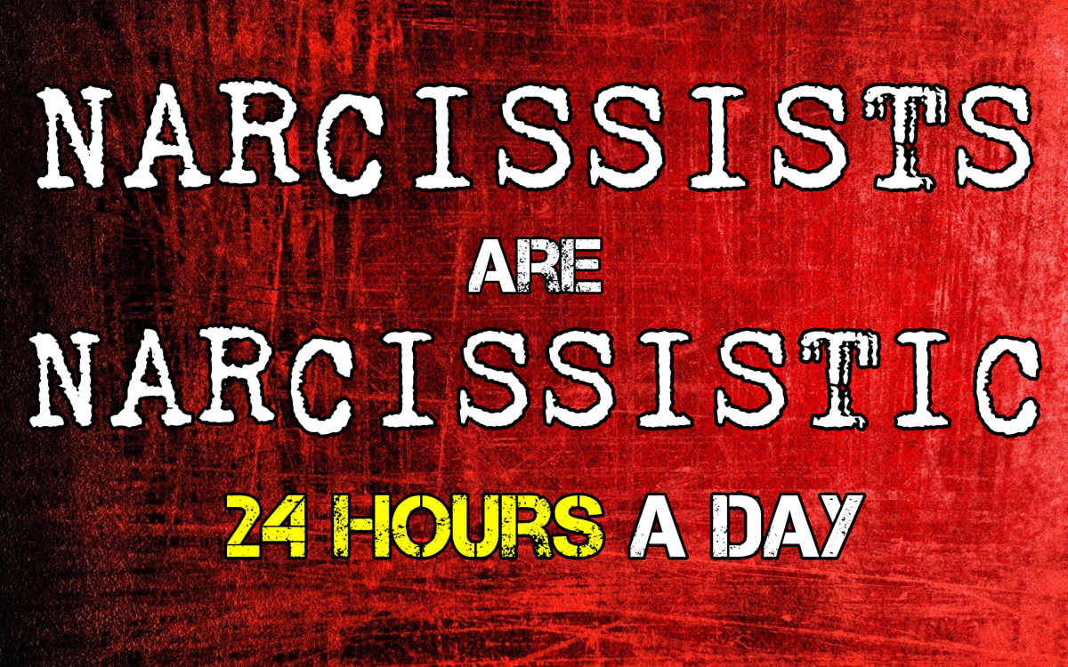 Narcissists Are Narcissistic - 24 Hours a Day