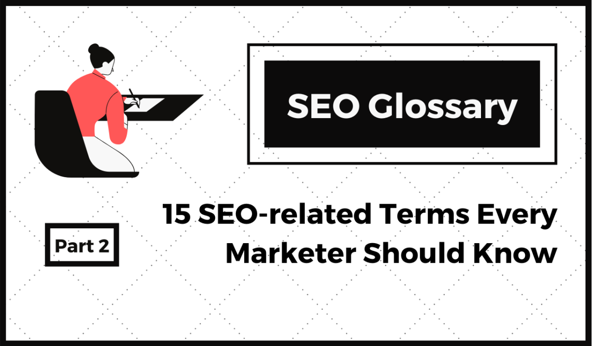 SEO Glossary: SEO-related Terms Every Marketer Should Know (Part 2)
