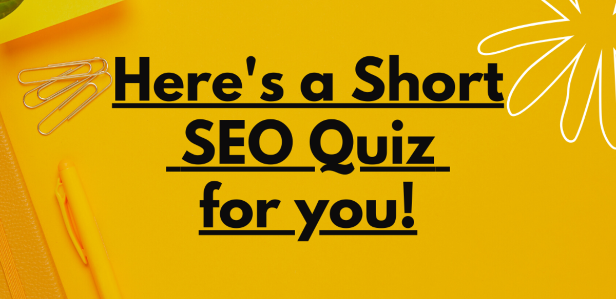 A short SEO Quiz for you