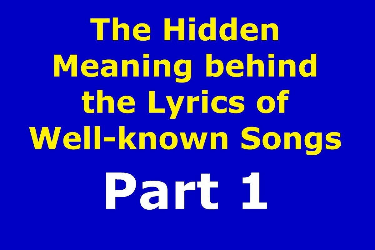 The Hidden Meaning Behind the Lyrics of Well-Known Songs Part 1