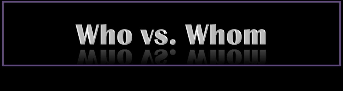 Who vs. Whom - Grammar Errors