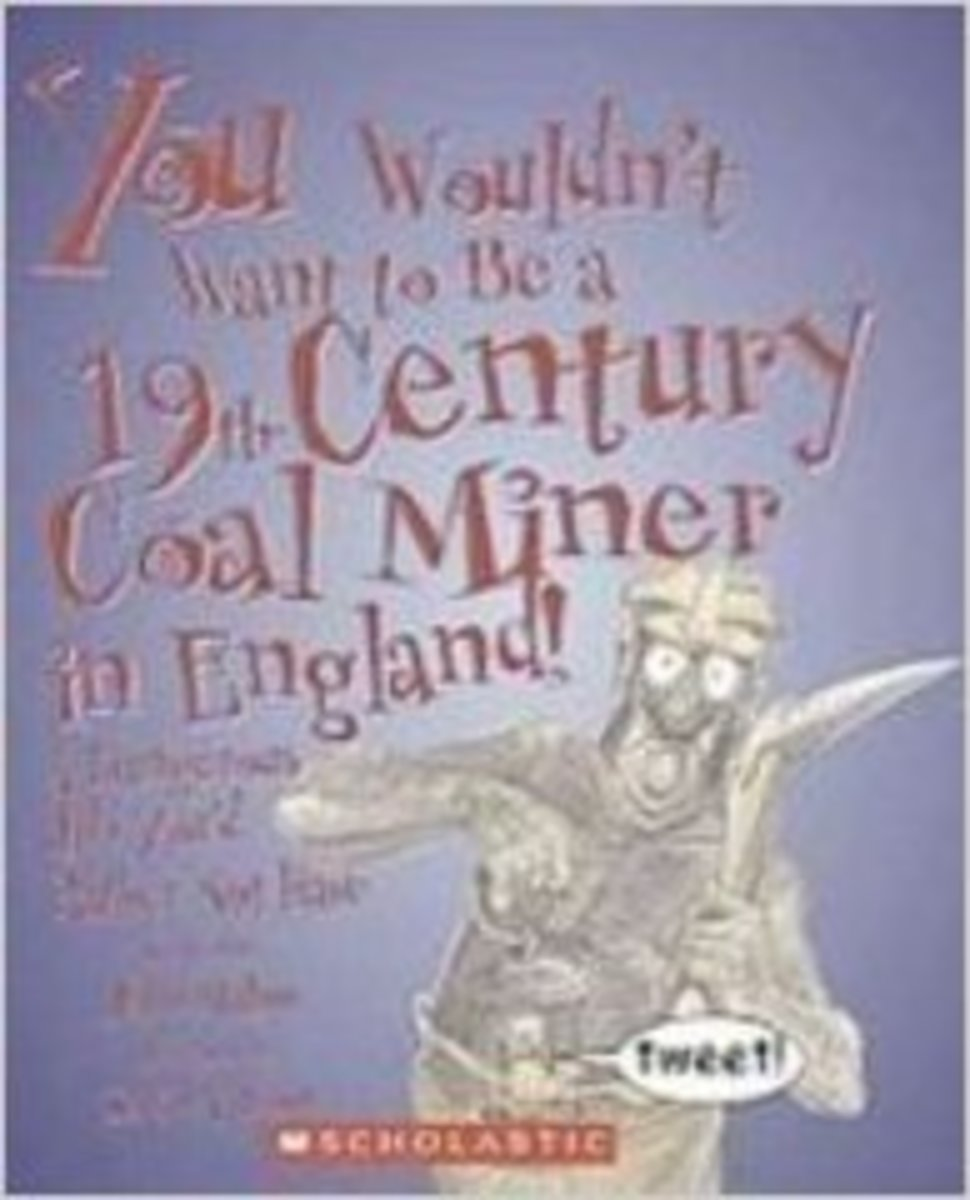 You Wouldn't Want to Be a 19th-Century Coal Miner in England!: A Dangerous Job You'd Rather Not Have by John Malam - Images are from amazon.com.