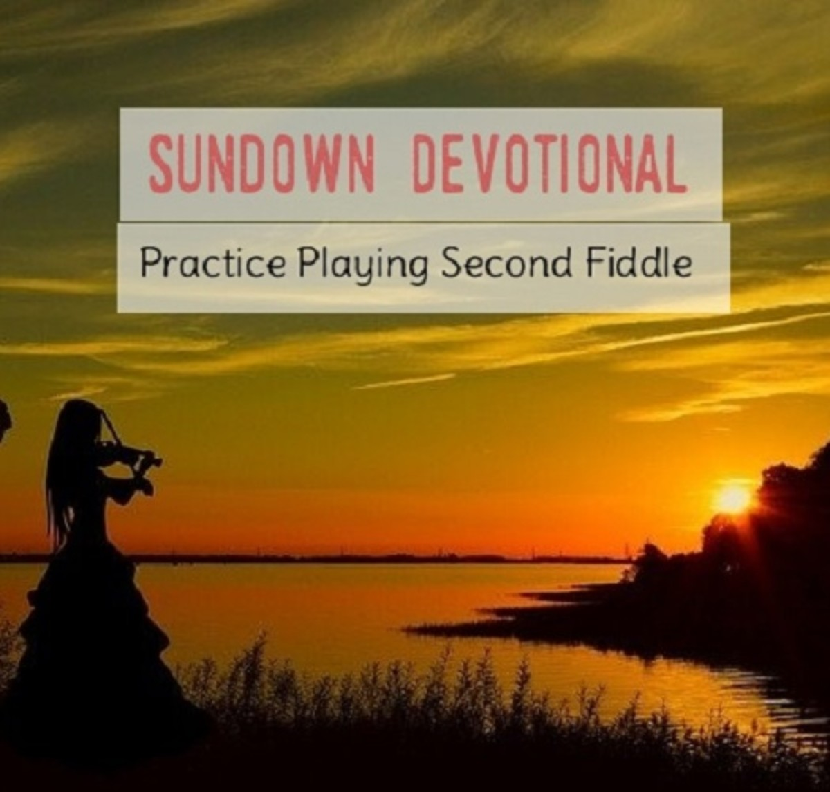 Sundown Devotional: Practice Playing Second Fiddle