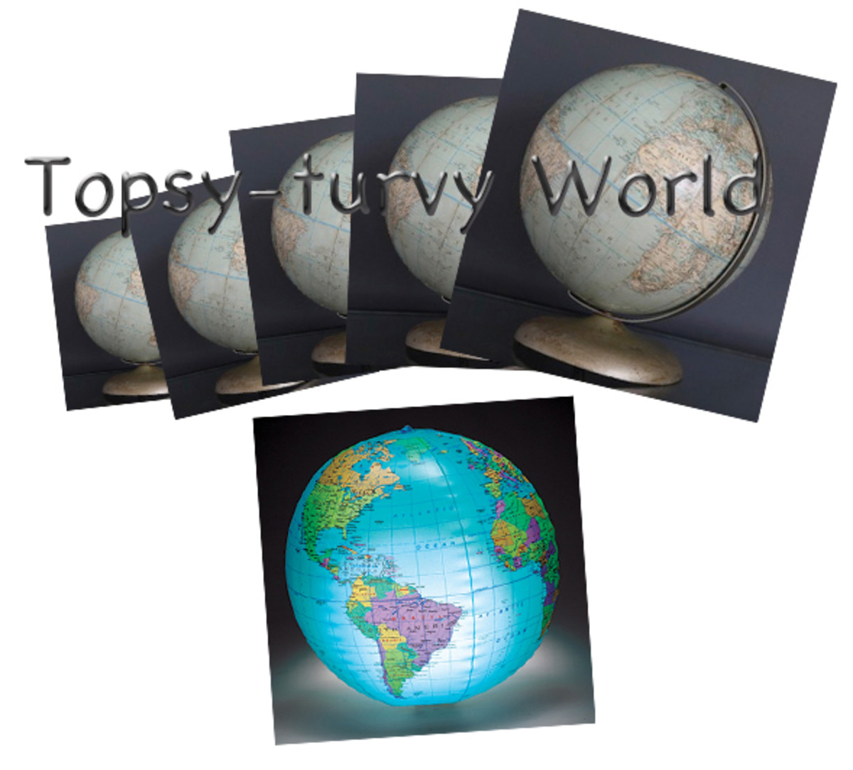 A modern globe is a self-lit inflateable one,- or a 'blow-up' Earth! Could it be prophetic?