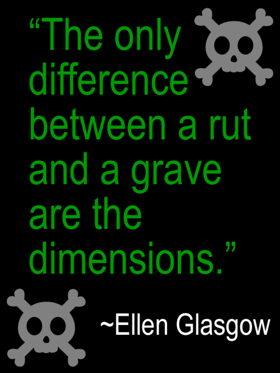 """The only difference between a rut and a grave are the dimensions."" ― Ellen Glasgow"