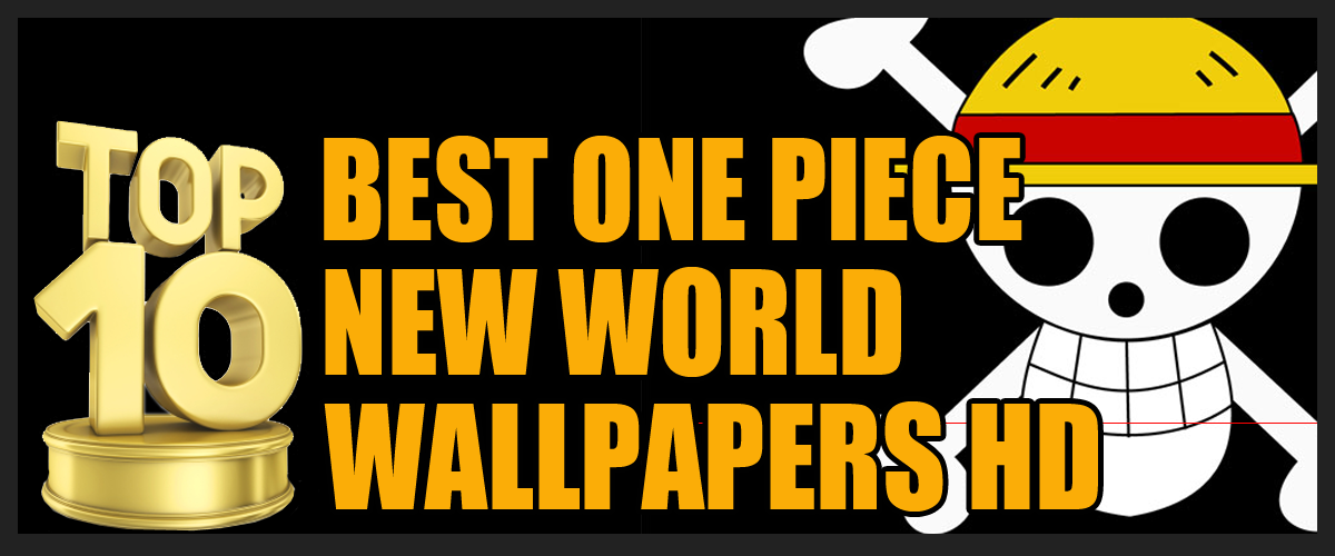 Top 10 Best One Piece New World Wallpapers HD