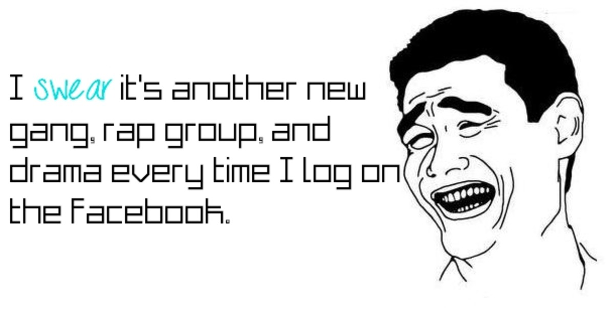 I swear it's another new gang, rap group, and drama every time I log on the Facebook.