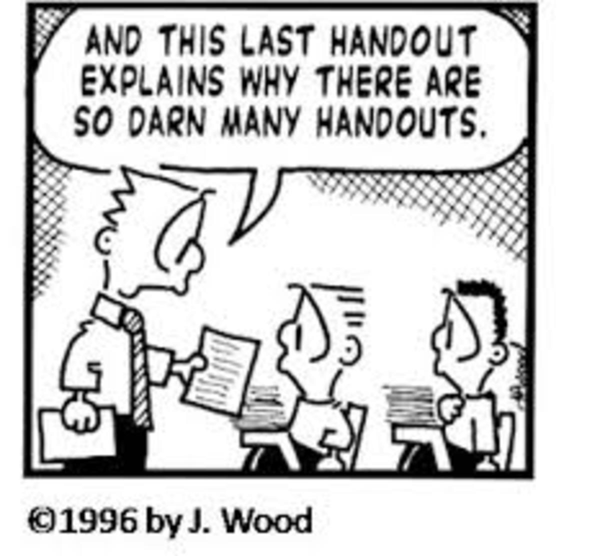 Handouts are a great way of giving students information they can keep. (But don't overdo it.)