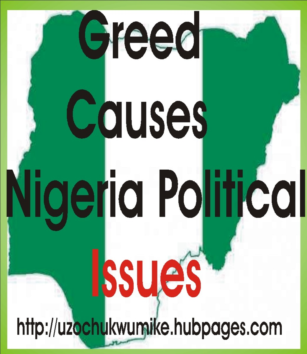 Greed as a cause of Nigeria political issues. Greed has caused lots of problems in Nigeria.