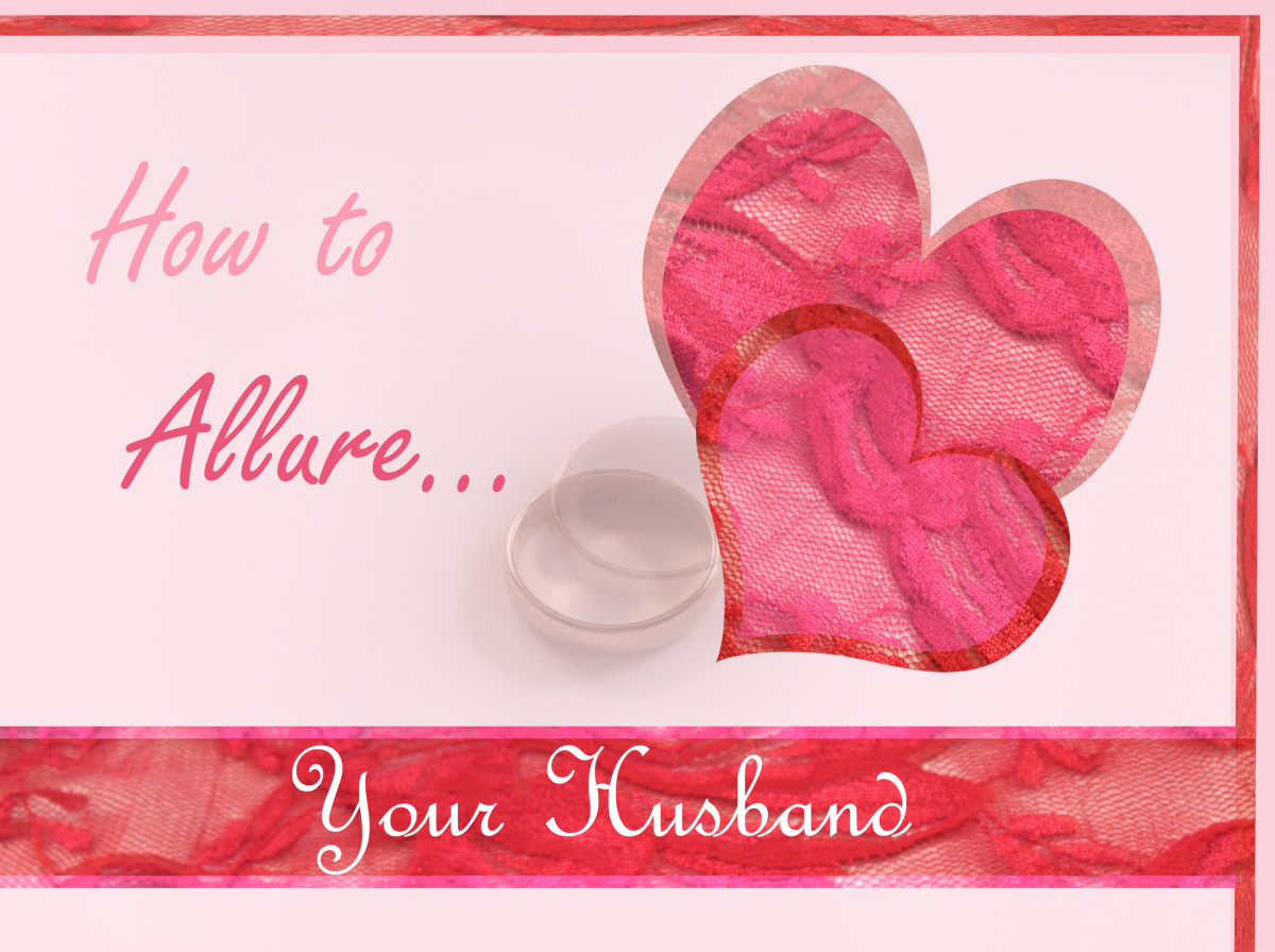 How to Allure Your Husband-Increase Romance, Develop Lasting Inner Beauty and Protect Your Marriage