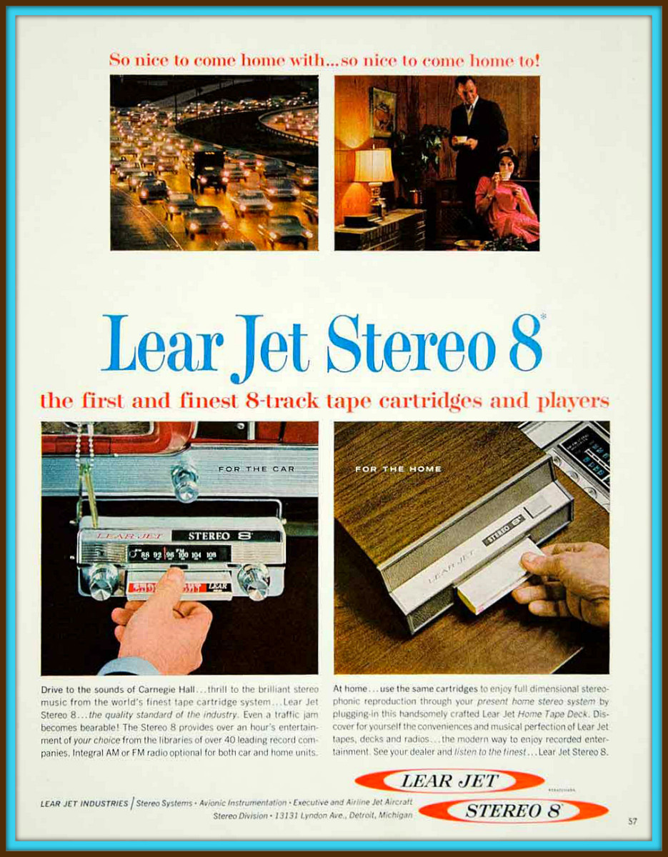 Lear Jet Stereo 8 the first and finest 8 - track tape cartridges and players. In your automobile you can drive to the sound of Carnegie Hall ... thrill to the brilliant stereo music from the worlds finest tape cartridge system ... the Lear Jet Stereo
