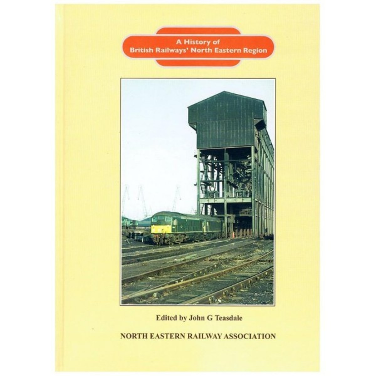'A History of British Railways' North Eastern Region', ed. John Teasdale with expertly researched and written contributions from several members of the NERA