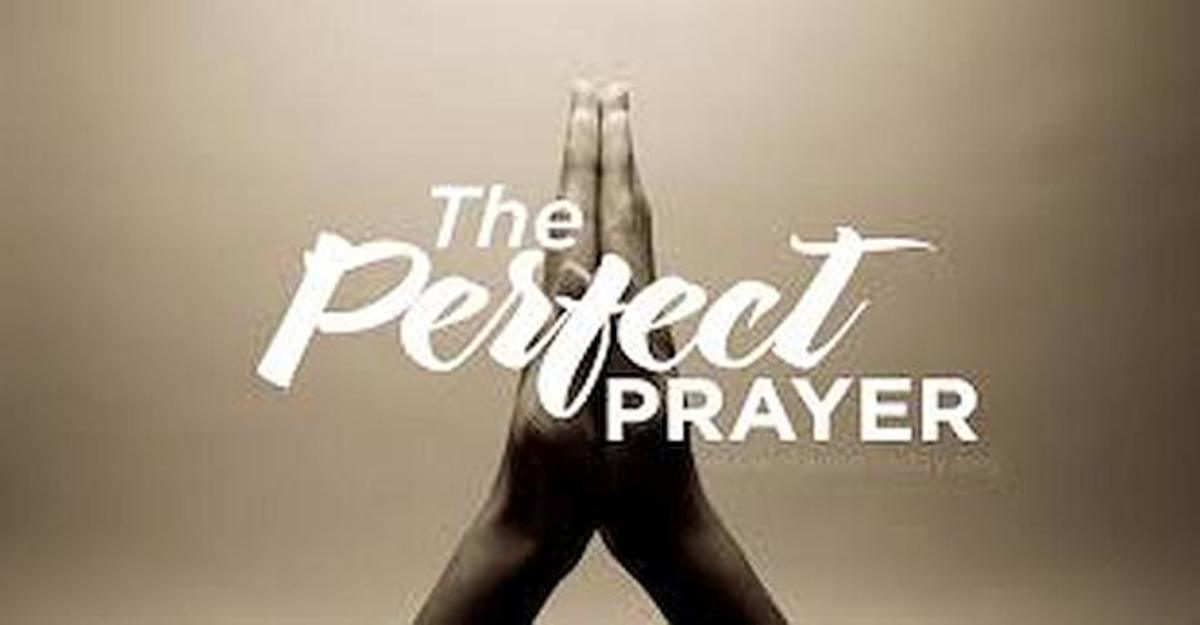 Learn what the perfect prayer is and how to pray it.