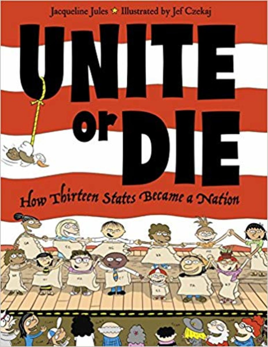 Unite or Die: How Thirteen States Became a Nation by Jacqueline Jules - Book images are from amazon .com.
