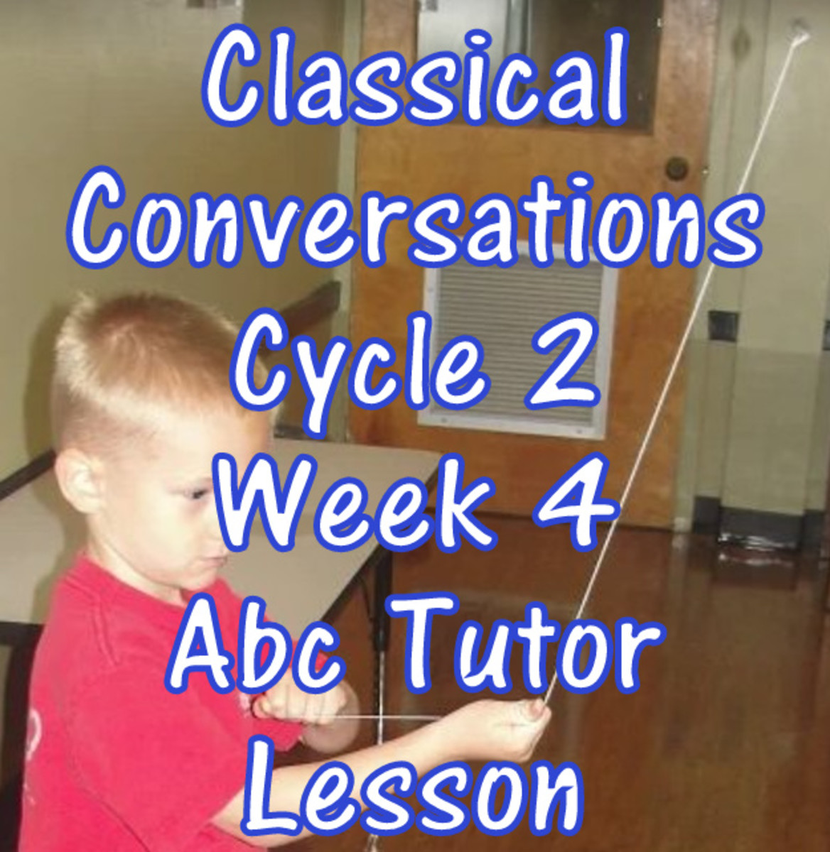 Classical Conversations Cycle 2 Week 4 Abc Tutor Lesson Plan