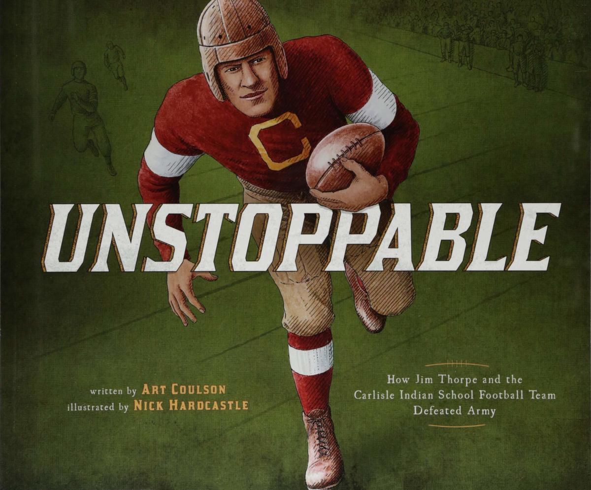 Unstoppable: How Jim Thorpe and the Carlisle Indian School Football Team Defeated Army by Art Coulson