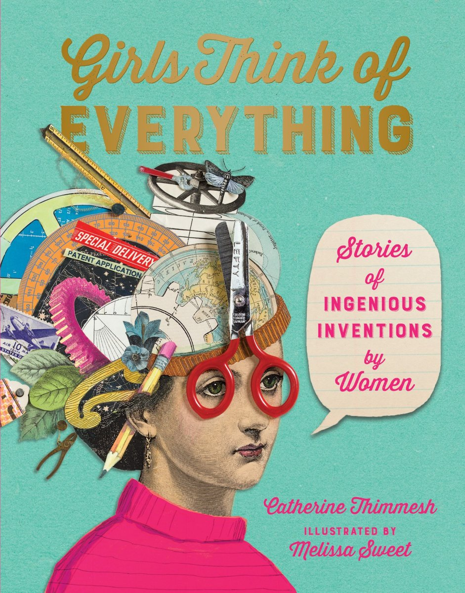Girls Think of Everything: Stories of Ingenious Inventions by Women by Catherine Thinmesh