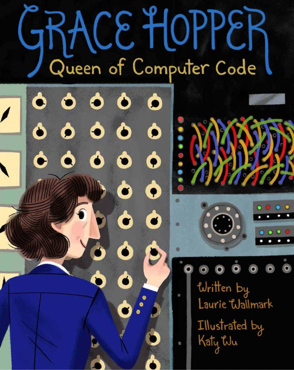 Grace Hopper: Queen of Computer Code by Laurie Wallmark