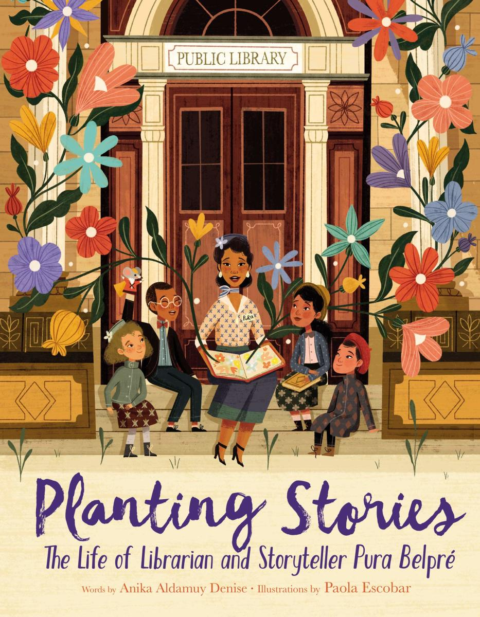 Planting Stories: The Life of Librarian and Storyteller Pura Belpre by Amika Aldamuy Denise