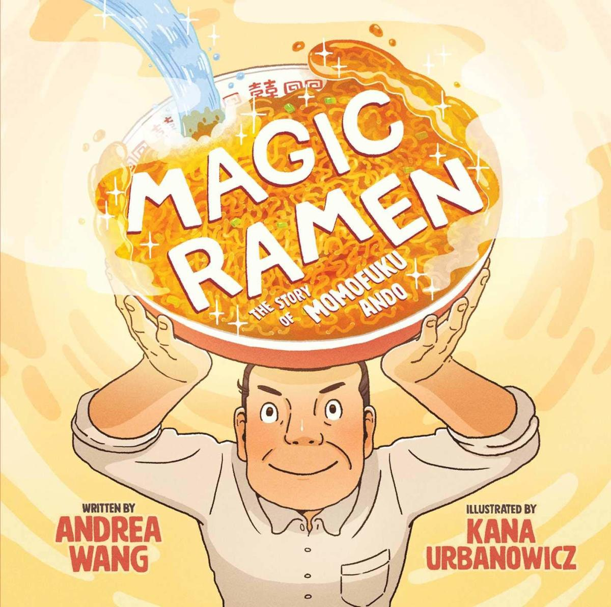 Magic Ramen: the Story of Momofuku Ando by Andrea Wang