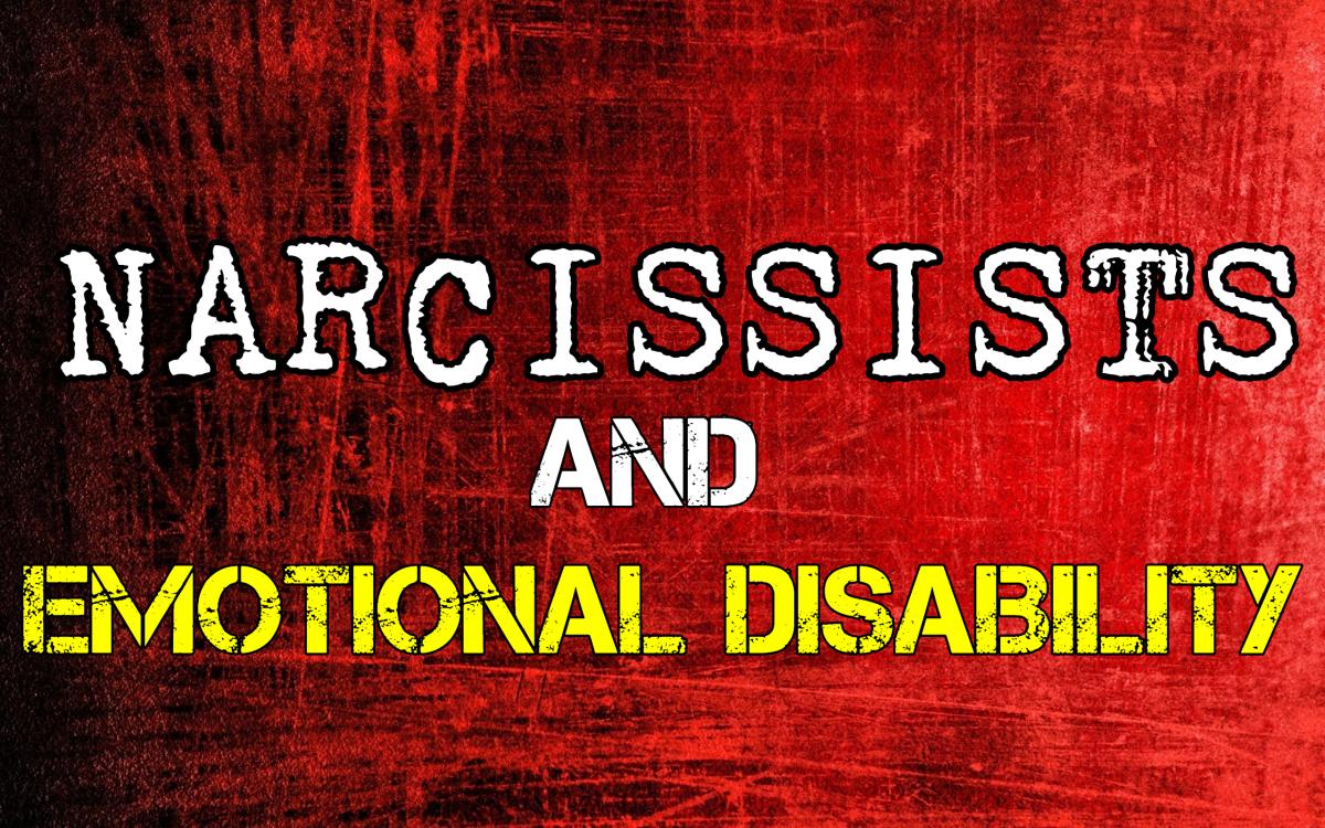 Narcissists & Emotional Disability