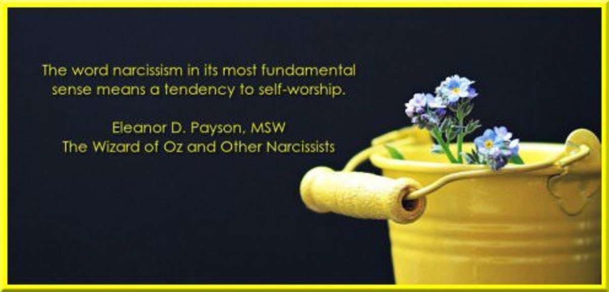Narcissism in its most basic sense is a tendency to self-worship. Eleanor D. Payson, MSW, The Wizard of Oz and Other Narcissists