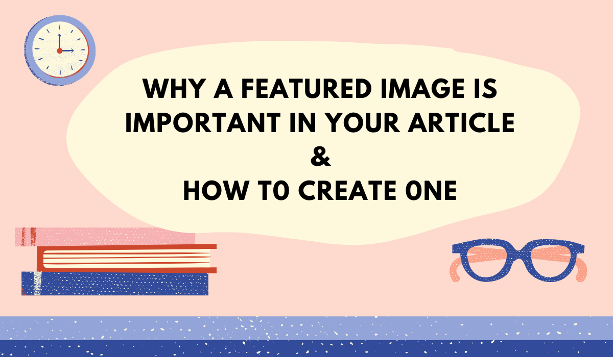 Why a Featured Image is Important in Your Article and How to Create One