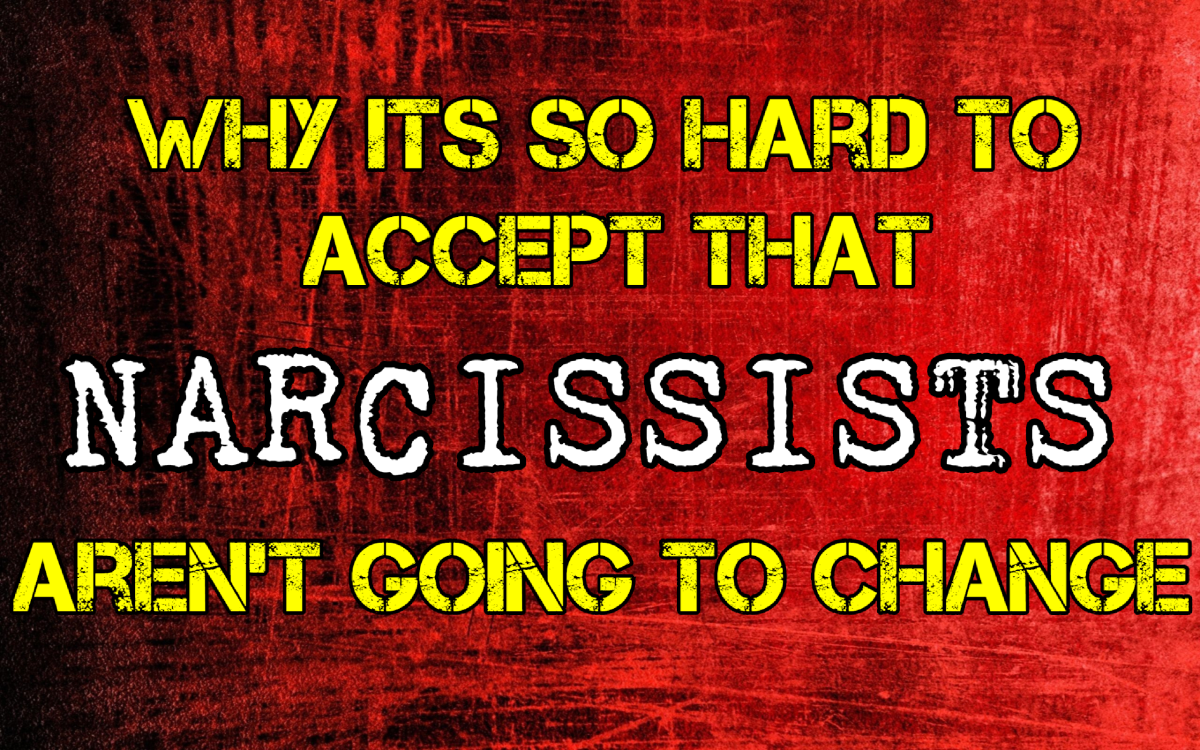 Why It's so Difficult to Accept That Narcissists Aren't Going to Change
