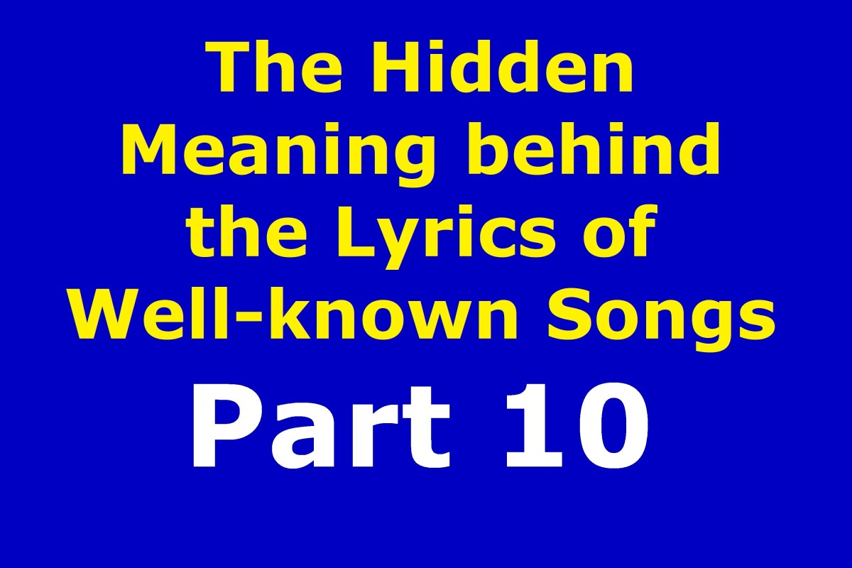 The Hidden Meaning Behind the Lyrics of Well-known Songs Part 10