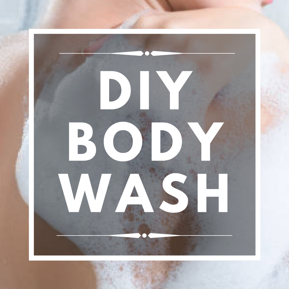 How Do You Make Your Own Body Wash at Home?