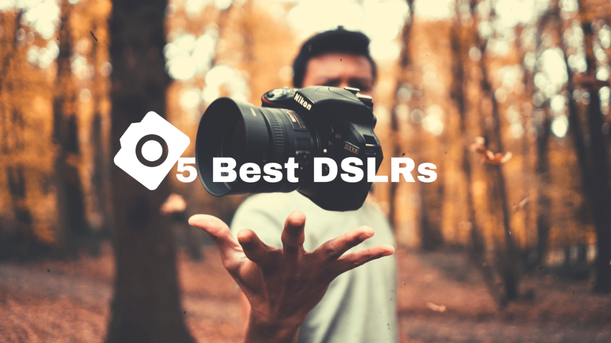 Top 5 Best Dslr Cameras of All Time-2020