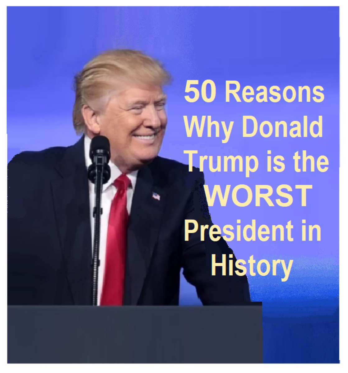 50 Reasons Why Donald Trump Could Be the Worst President in History