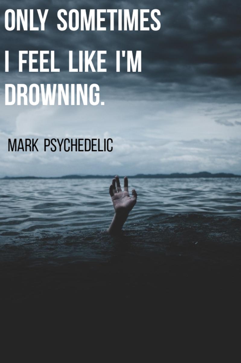 Only Sometimes I Feel like I'm Drowning.