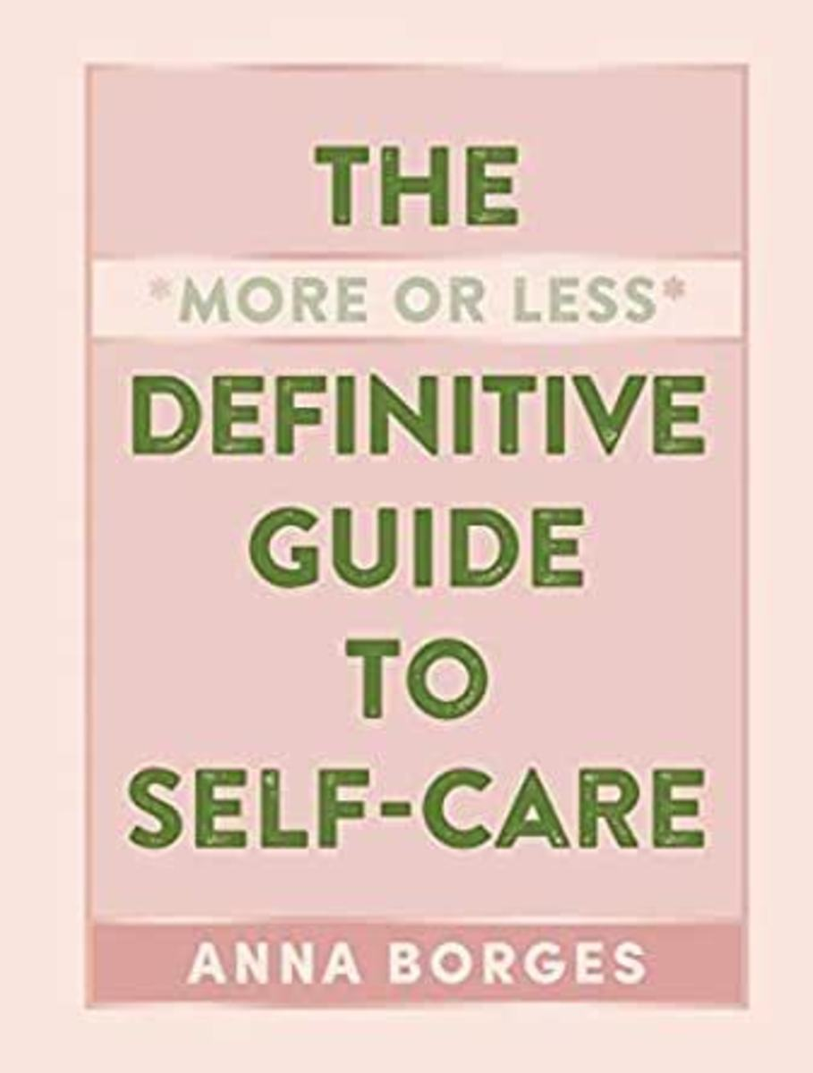 "A Book Review of ""The More or Less Definitive Guide to Self-Care"" by Anna Borges"