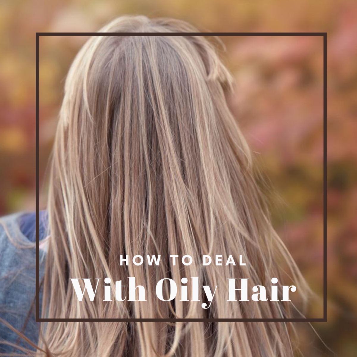 Suggestions for how to deal with oily hair
