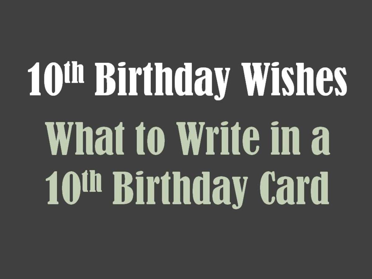 10th birthday wishes what to write in a 10th birthday card hubpages