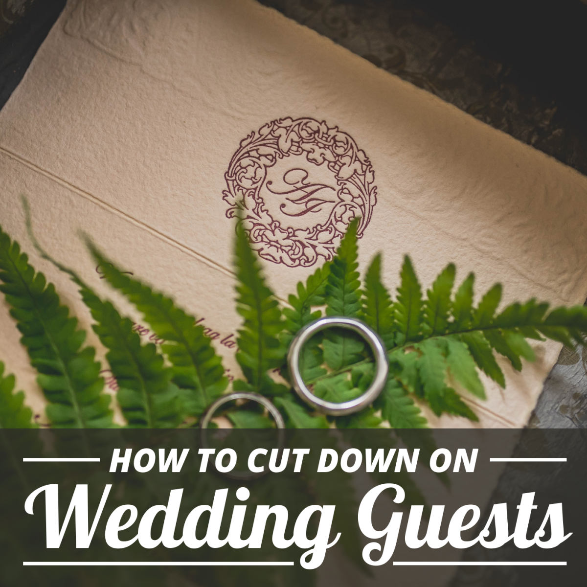 How to Reduce Your Guest List and Disinvite Wedding Guests