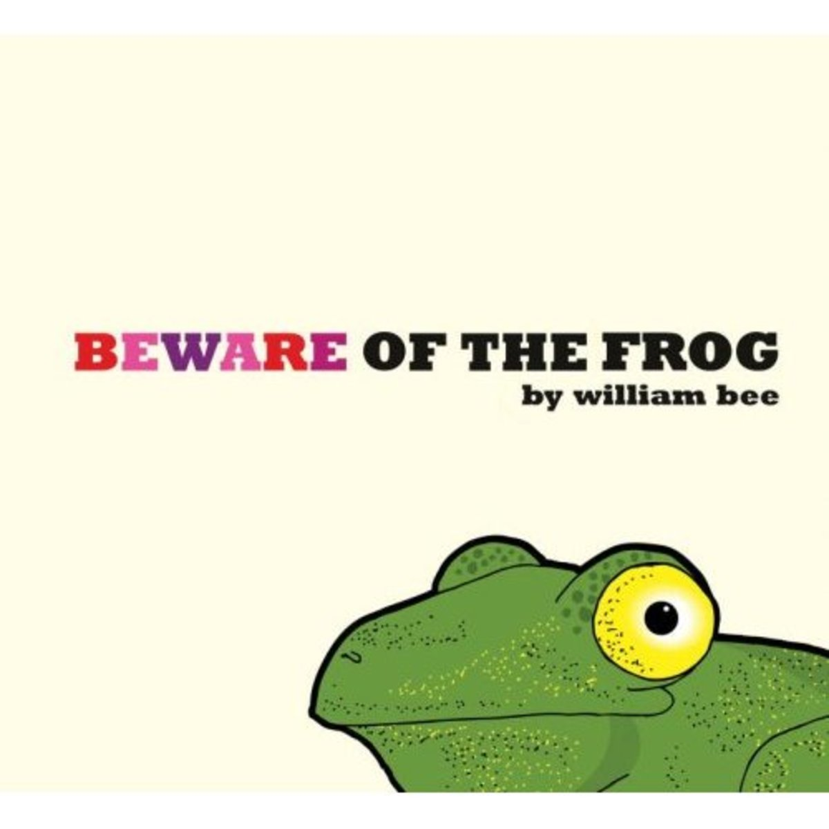Beware of the Frog by William Bee ends with a bizarre, even monstrous twist. I recommend previewing this one for story time reading, but it is a personal favorite of mine.