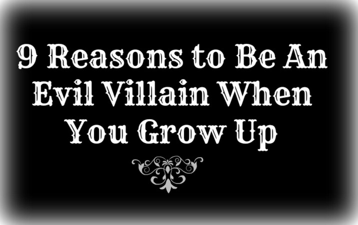 9 Reasons to Be An Evil Villain When You Grow Up