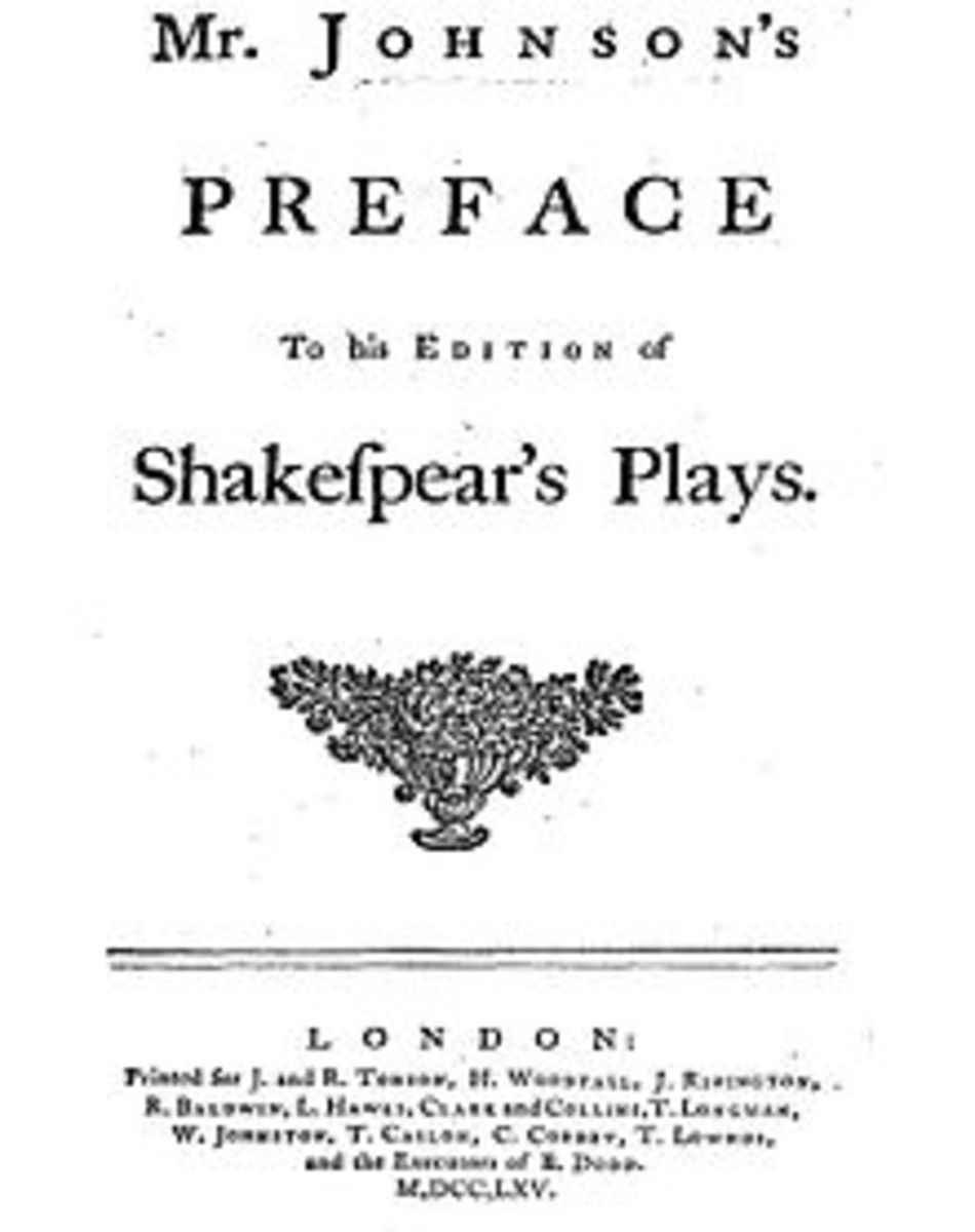 "the preface to shakespeare samuel johnson Johnson edited an edition of shakespeare's plays, and his ""preface"" to the plays is a classic statement of literary criticism in his philosophical tale, rasselas, johnson wrote in what f r leavis sought to define."