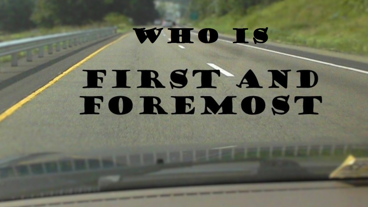 Who Is First and Foremost In Your Life!